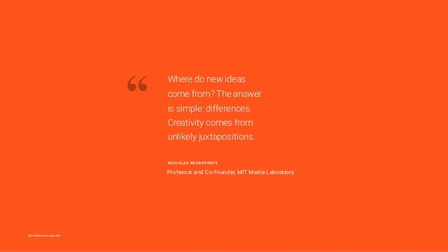 """@medialab @nnegroponte """" Where do new ideas come from? The answer is simple: differences. Creativity comes from unlikely j..."""