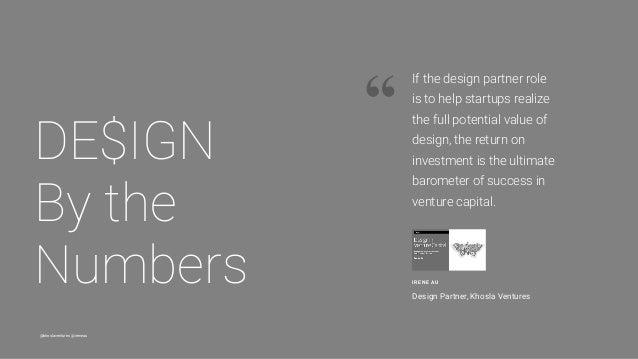 "@khoslaventures @ireneau "" DE$IGN By the Numbers IRENE AU Design Partner, Khosla Ventures If the design partner role is t..."