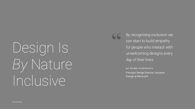 @microsoftdesign KAT HOLMES, IN DESIGN.BLOG Principal Design Director, Inclusive Design at Microsoft By recognizing exclus...
