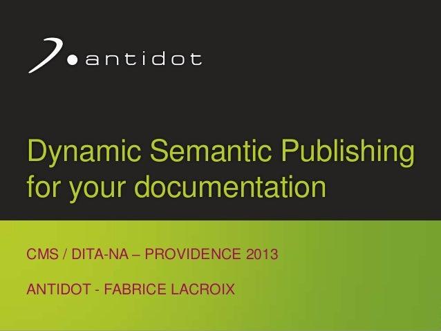 © Antidot™ 1Dynamic Semantic Publishingfor your documentationCMS / DITA-NA – PROVIDENCE 2013ANTIDOT - FABRICE LACROIX