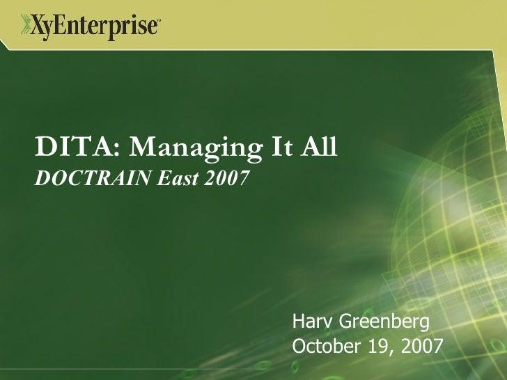 DITA: Managing It All  DOCTRAIN East 2007 Harv Greenberg October 19, 2007
