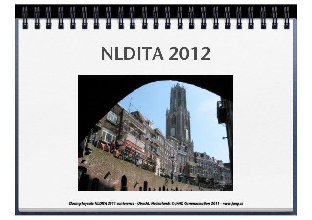 NLDITA 2012Closing keynote NLDITA 2011 conference - Utrecht, Netherlands © JANG Communication 2011 - www.jang.nl