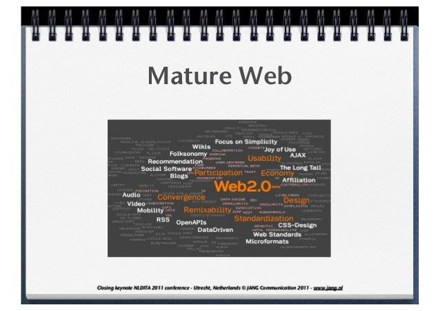 Mature WebClosing keynote NLDITA 2011 conference - Utrecht, Netherlands © JANG Communication 2011 - www.jang.nl
