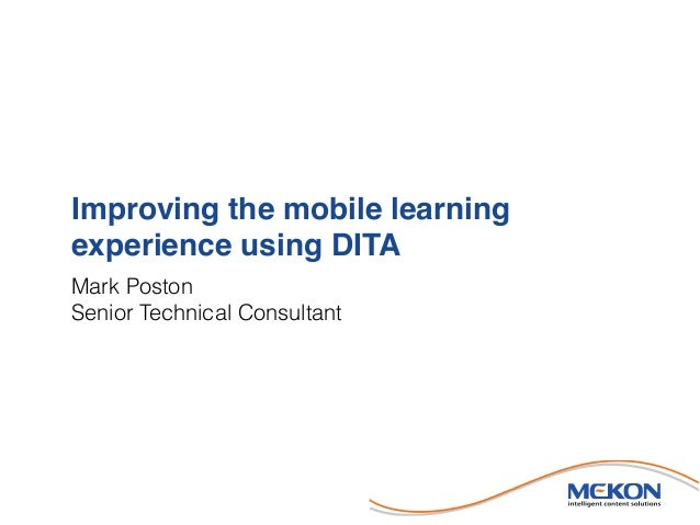 Improving the mobile learning experience using DITA Mark Poston Senior Technical Consultant