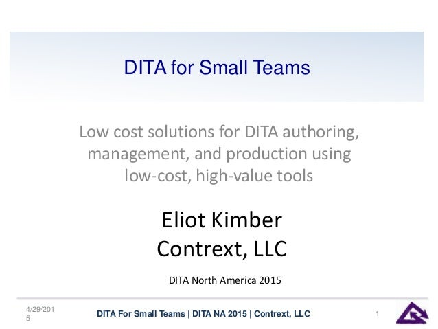 DITA for Small Teams Low cost solutions for DITA authoring, management, and production using low-cost, high-value tools 4/...