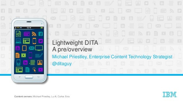 CIO Enterprise Content | ©Copyright IBM Corp. 2014, 2016 1 Lightweight DITA A pre/overview Michael Priestley, Enterprise C...