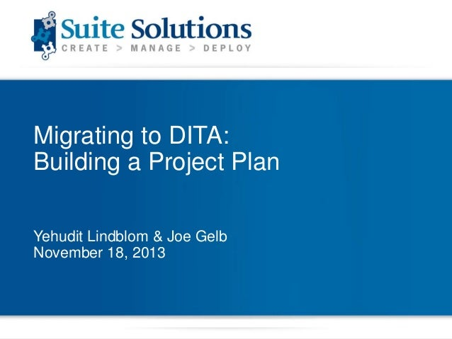 Migrating to DITA: Building a Project Plan Yehudit Lindblom & Joe Gelb November 18, 2013