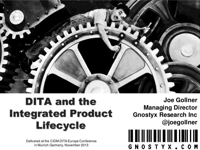 DITA and the Integrated Product Lifecycle Delivered at the CIDM DITA Europe Conference in Munich Germany, November 2013  J...