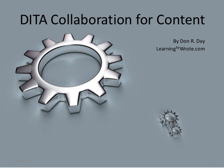 DITA Collaboration for Content<br />By Don R. Day<br />LearningbyWrote.com<br />1/17/2011<br />1<br />
