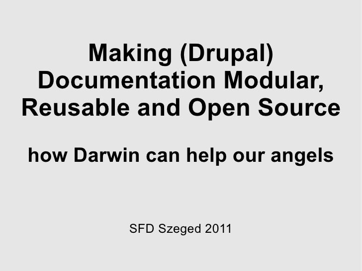 Making (Drupal) Documentation Modular, Reusable and Open Source how Darwin can help our angels   SFD Szeged 2011