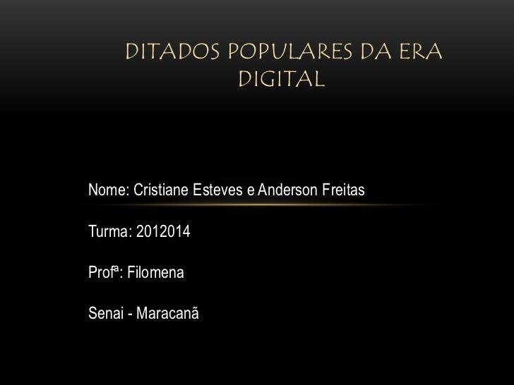DITADOS POPULARES DA ERA              DIGITALNome: Cristiane Esteves e Anderson FreitasTurma: 2012014Profª: FilomenaSenai ...