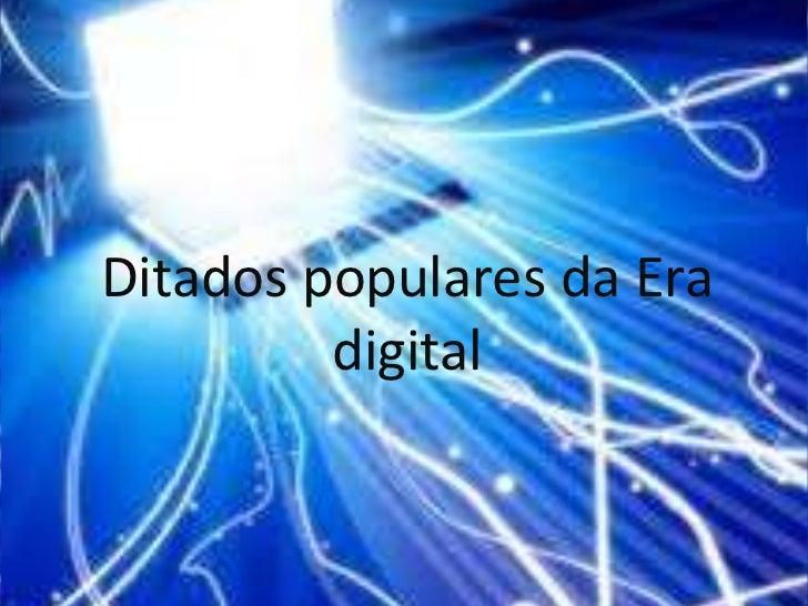 Ditados populares da Era         digital