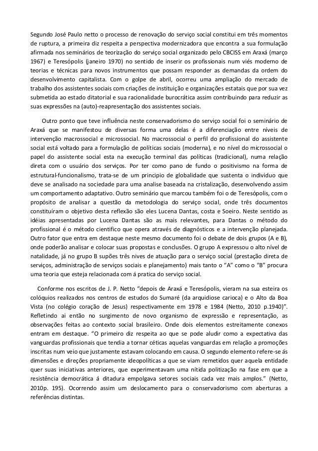 Segundo José Paulo netto o processo de renovação do serviço social constitui em três momentos de ruptura, a primeira diz r...
