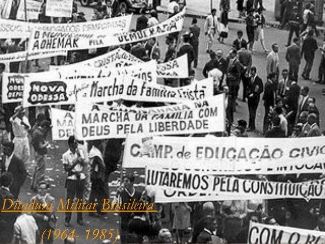 Ditadura Militar Brasileira  (1964- 1985)