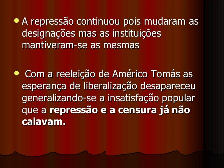 <ul><li>A repressão continuou pois mudaram as designações mas as instituições mantiveram-se as mesmas </li></ul><ul><li>Co...