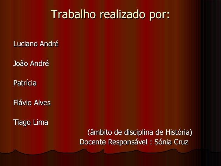 Trabalho realizado por: <ul><li>Luciano André </li></ul><ul><li>João André </li></ul><ul><li>Patrícia </li></ul><ul><li>Fl...