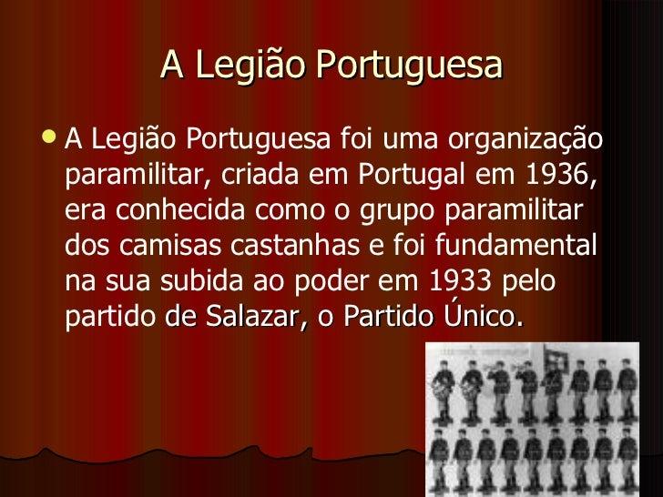 A Legião Portuguesa <ul><li>A Legião Portuguesa foi uma organização paramilitar, criada em Portugal em 1936, era conhecida...