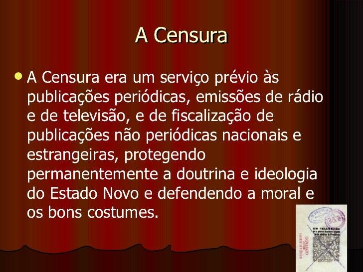 A Censura <ul><li>A Censura era um serviço prévio às publicações periódicas, emissões de rádio e de televisão, e de fiscal...