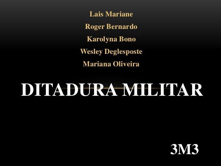 Lais Mariane<br />Roger Bernardo<br />Karolyna Bono<br />Wesley Deglesposte<br />Mariana Oliveira<br />Ditadura Militar<br...