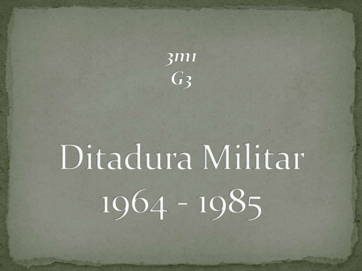 3m1 G3Ditadura Militar1964 - 1985<br />