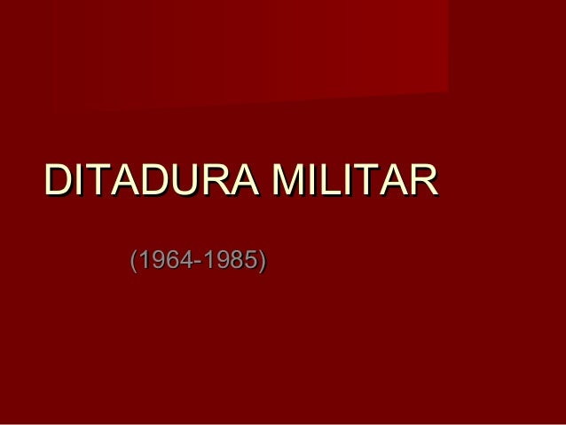 DITADURA MILITARDITADURA MILITAR (1964-1985)(1964-1985)
