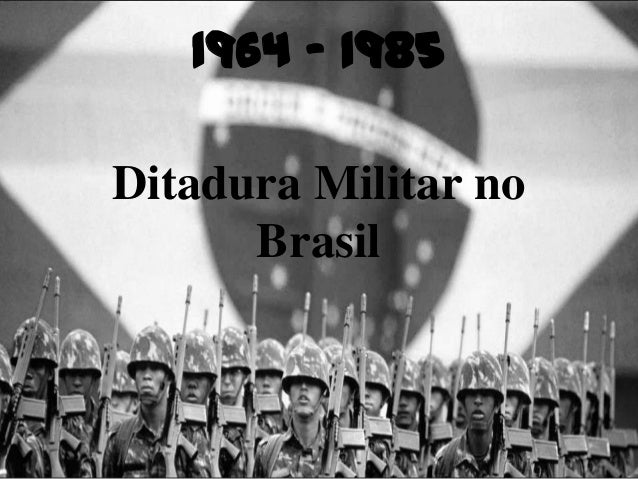 1964 - 1985 Ditadura Militar no Brasil