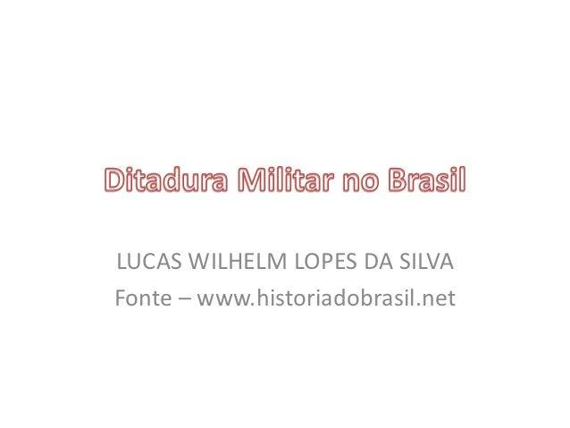 LUCAS WILHELM LOPES DA SILVAFonte – www.historiadobrasil.net