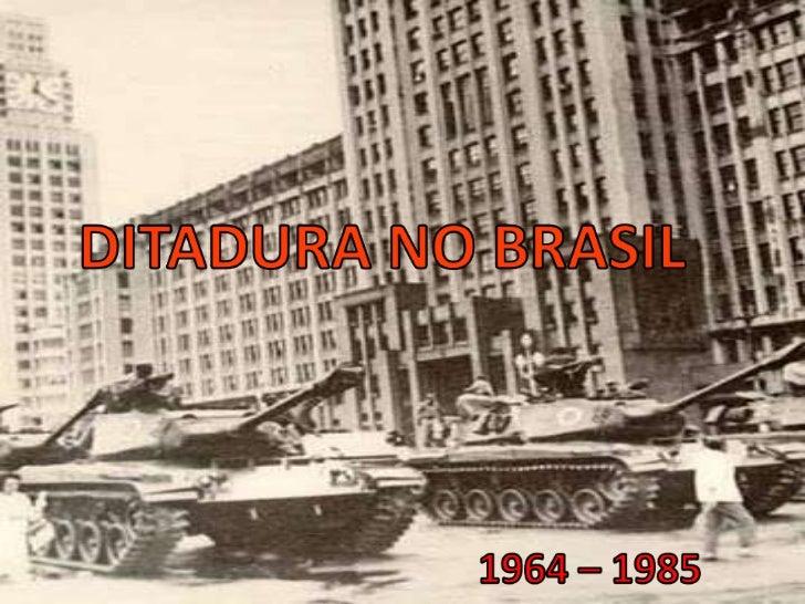 DITADURA NO BRASIL<br />1964 – 1985<br />