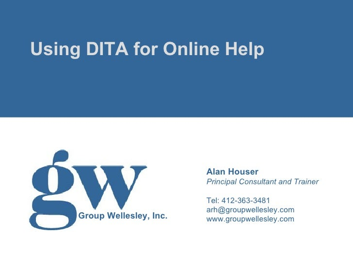 <ul><li>Using DITA for Online Help </li></ul>Alan Houser Principal Consultant and Trainer Tel: 412-363-3481 [email_address...