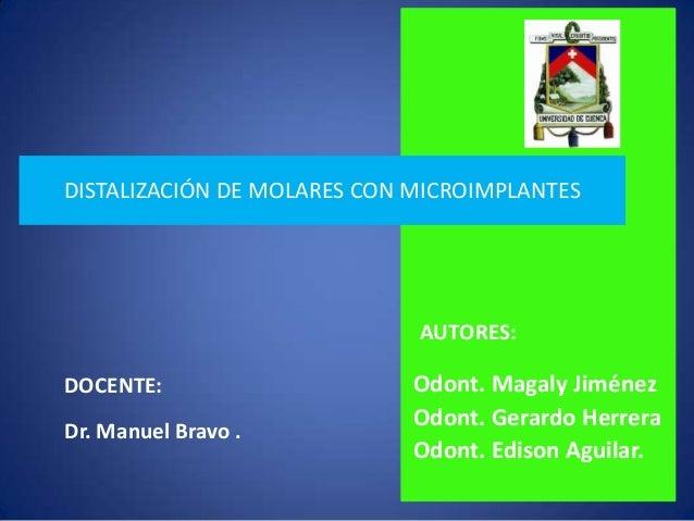 DISTALIZACIÓN DE MOLARES CON MICROIMPLANTES                             AUTORES:DOCENTE:                     Odont. Magaly...