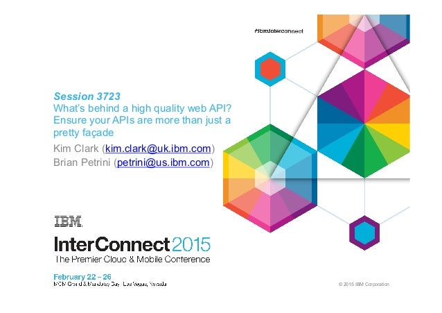 © 2015 IBM Corporation Session 3723 What's behind a high quality web API? Ensure your APIs are more than just a pretty faç...