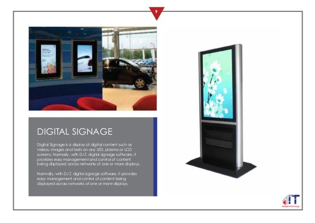 9 DIGITAL SIGNAGE Digital Signage is a display of digital content such as videos, images and texts on any LED, plasma or L...