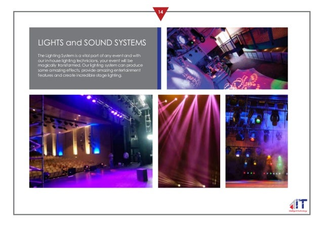 14 LIGHTS and SOUND SYSTEMS The Lighting System is a vital part of any event and with our in-house lighting technicians, y...