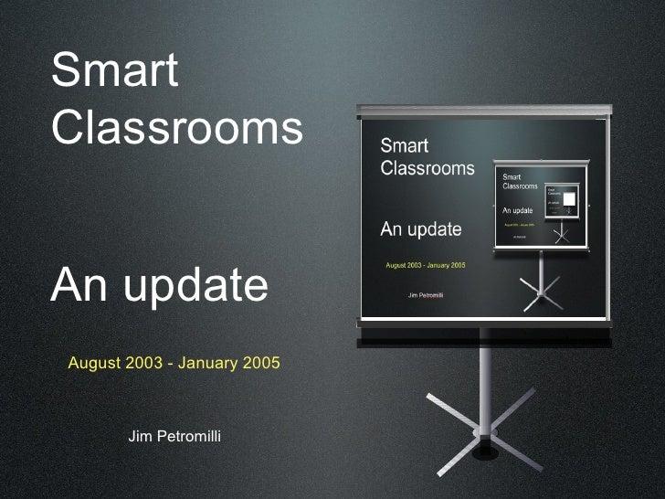 SmartClassroomsAn updateAugust 2003 - January 2005       Jim Petromilli