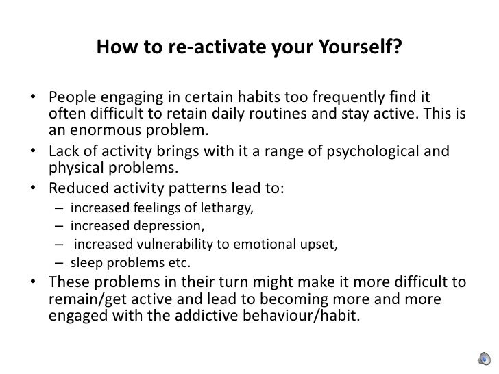 How to re-activate your Yourself?<br />People engaging in certain habits too frequently find it often difficult to retain ...