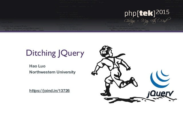 Ditching JQuery Hao Luo Northwestern University https://joind.in/13726