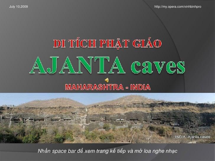 July 10,2009<br />http://my.opera.com/vinhbinhpro<br />DI TÍCH PHẬT GIÁOAJANTA caves <br />MAHARASHTRA - INDIA<br />Nhấn s...