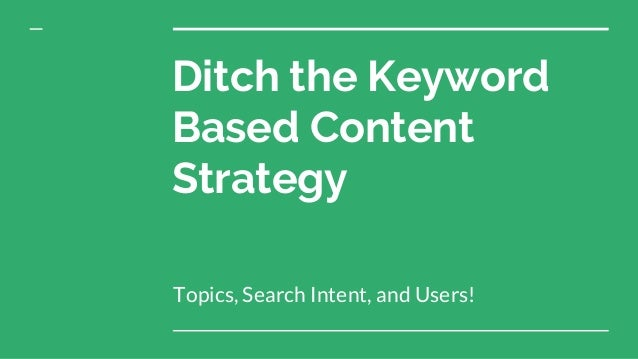 Ditch the Keyword Based Content Strategy Topics, Search Intent, and Users!