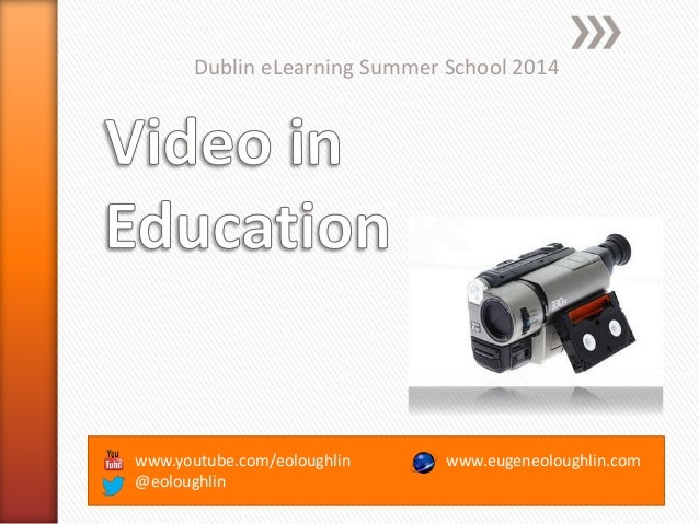 www.youtube.com/eoloughlin @eoloughlin Dublin eLearning Summer School 2014 www.eugeneoloughlin.com