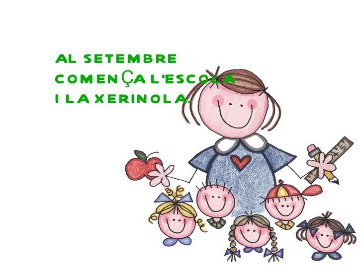 AL SETEMBRE COMENÇA L'ESCOLA I LA XERINOLA.