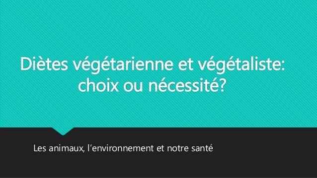 Diètes végétarienne et végétaliste: choix ou nécessité? Les animaux, l'environnement et notre santé