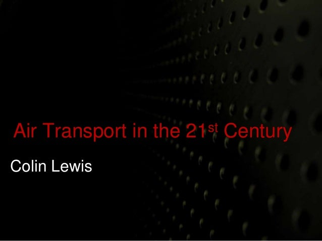 Air Transport in the 21st Century  Colin Lewis