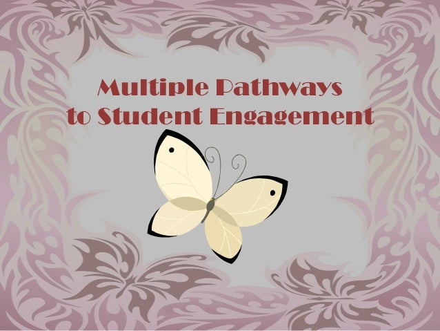 Multiple Pathwaysto Student Engagement