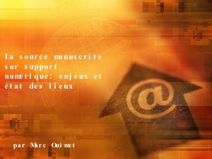 La source manuscrite sur support numérique: enjeux et état des lieux par Marc Ouimet