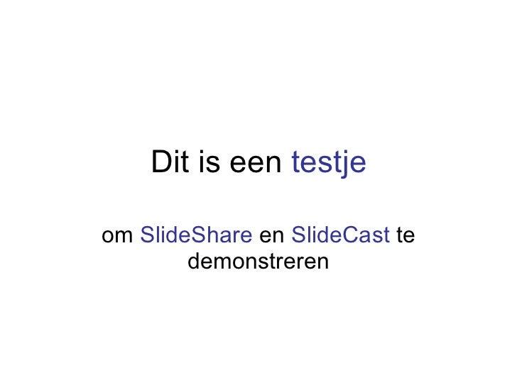 Dit is een  testje om  SlideShare  en  SlideCast  te demonstreren