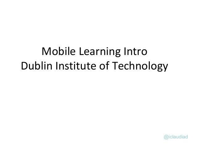 @iclaudiadMobile Learning IntroDublin Institute of Technology