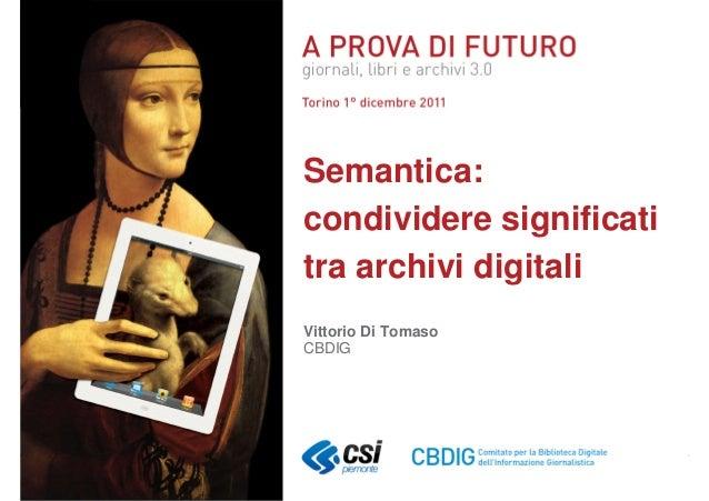 Vittorio Di Tomaso CBDIG Semantica: condividere significati tra archivi digitali Vittorio Di Tomaso CBDIG