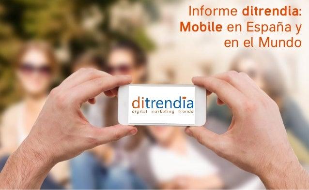 Informe ditrendia: Mobile en España y en el Mundo