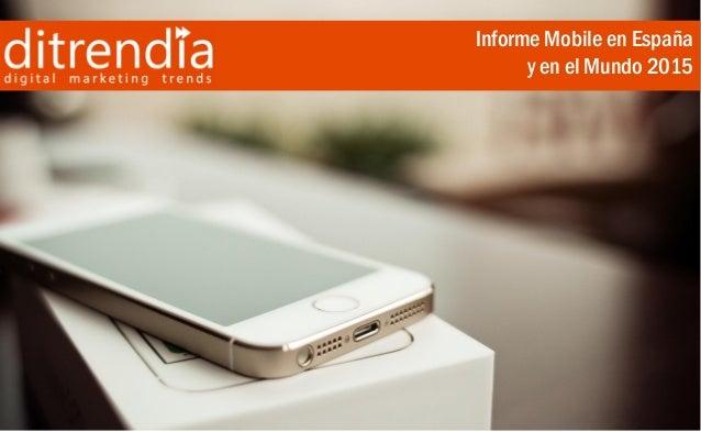 Informe ditrendia: Mobile en España y en el Mundo 2015 Informe Mobile en España y en el Mundo 2015