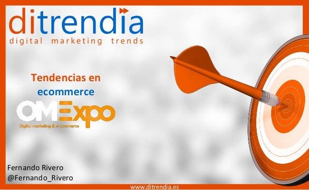 ditrendia.es >> @ditrendia Fernando Rivero @fernando_rivero Tendencias en ecommerce www.ditrendia.es Fernando Rivero @Fern...